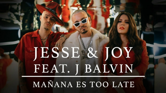 "Jesse & Joy and J Balvin - ""Mañana Es Too Late"""