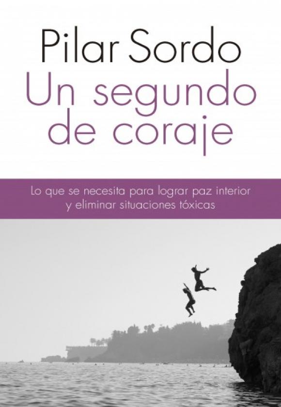 """Portada del libro """"Un segundo de coraje"""" de Pilar Sordo. Foto: Difusión"""