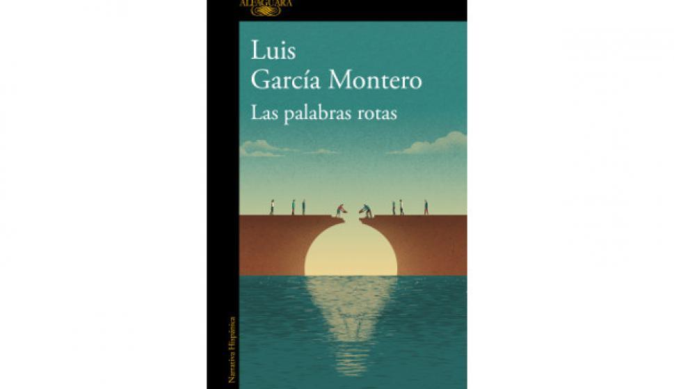Luis García Montero. Las palabras rotas